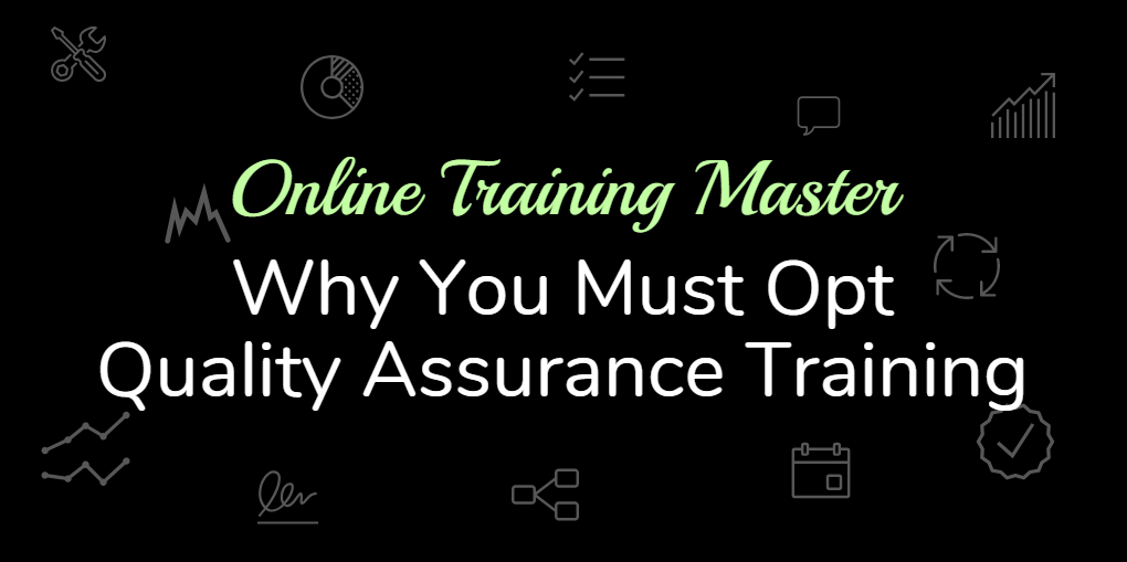 Why you must opt quality assurance training - onlinetrainingmaster