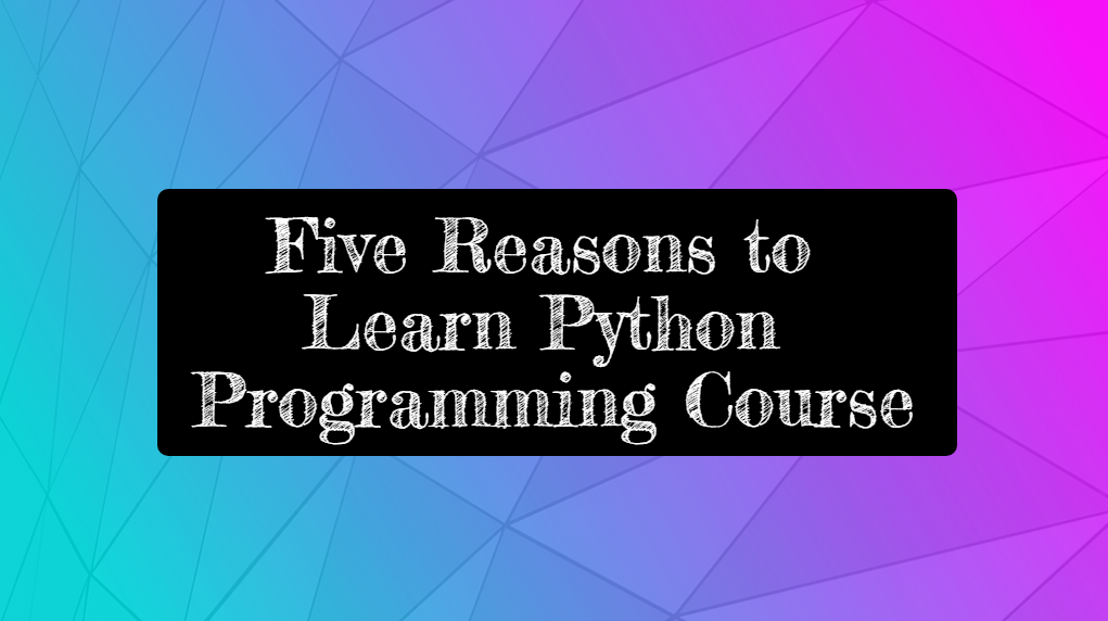 five reasons to learn python programming course