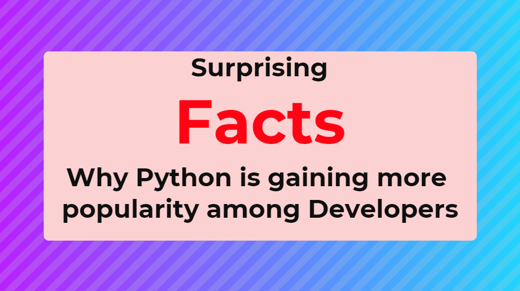 Surprising Facts Why Python Is Gaining More Popularity Among