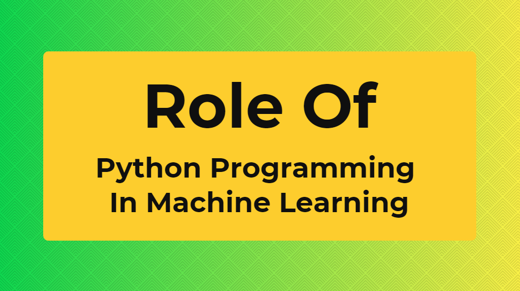 role of python programming in machine learning - online training master