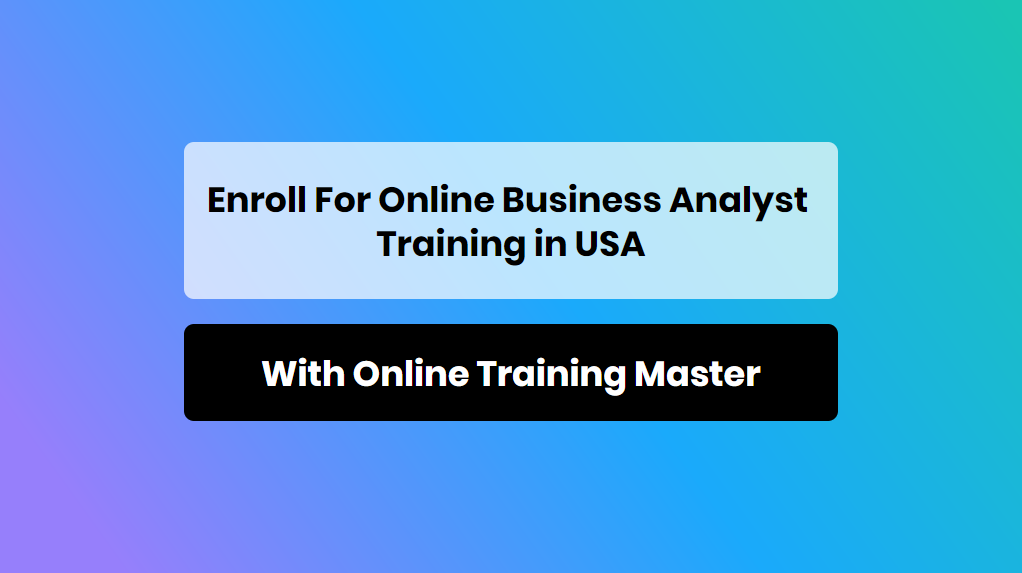 Enroll For Online Business Analyst Training in USA with online training master