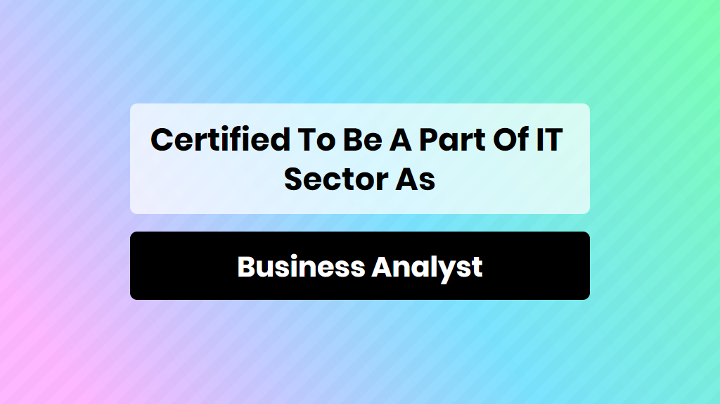 certified to be a part of IT sector as business analyst - online training master