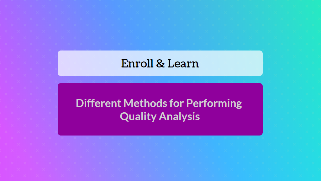 enroll & learn different methods for perfroming quality analysis - online training master