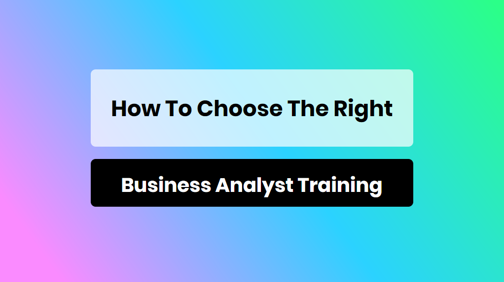 how to choose the right business analyst training - online training master