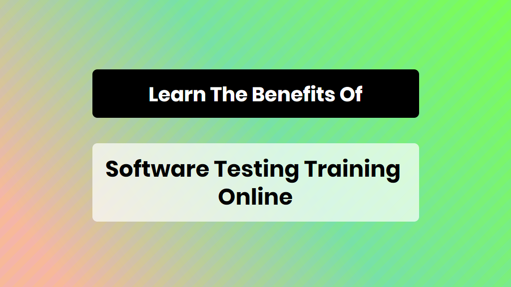learn the benefits of software testing training online