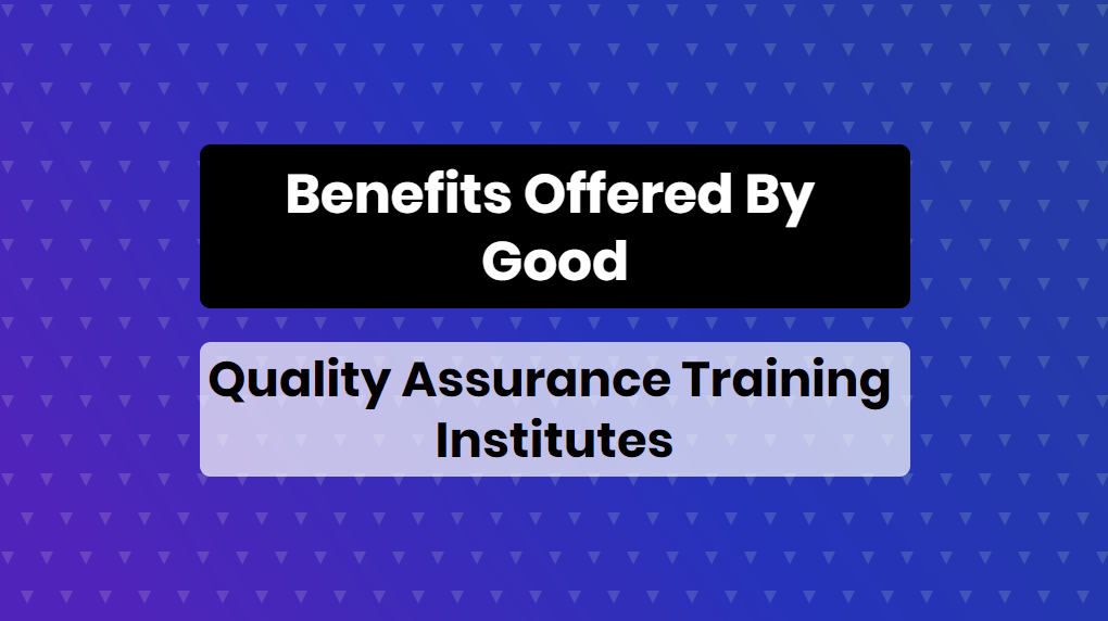 Benefits offered by good quality assurance training institutes - online training master