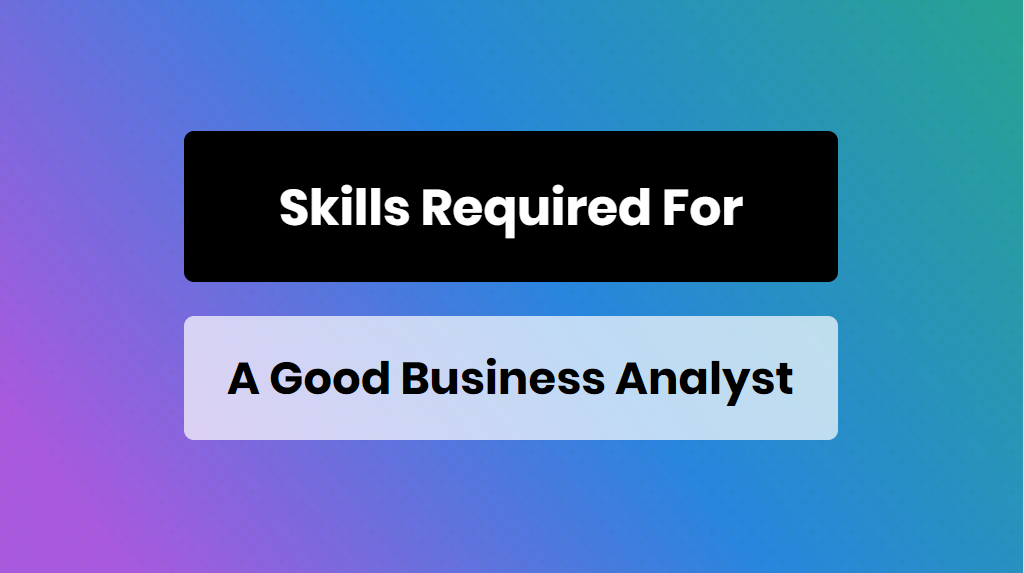 skills required for a good business analyst - online training master