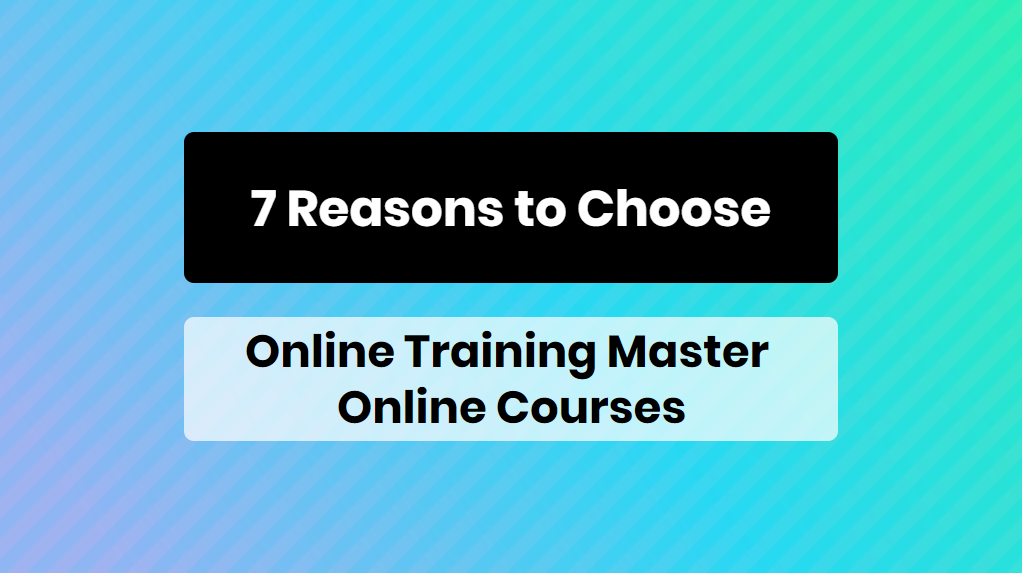 7 Reasons to Choose Online Training Master Online Courses - online training master