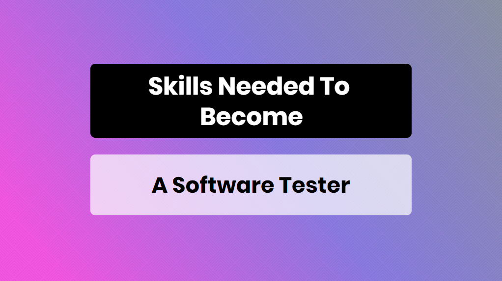 skills needed to become a software tester - online training master