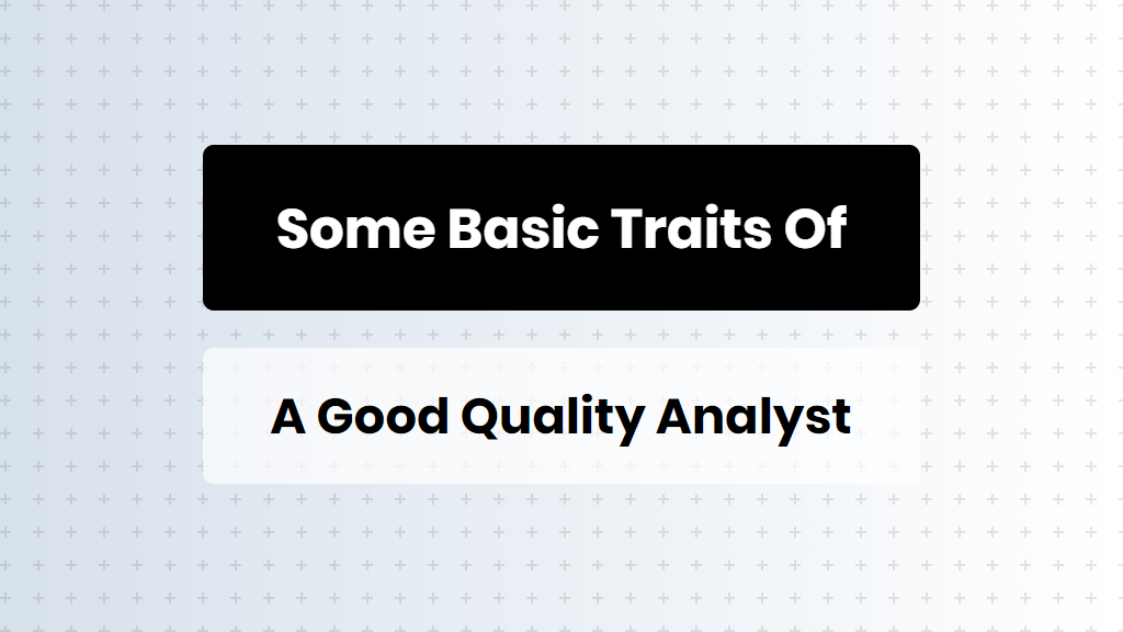 Some Basic Traits Of A Good Quality Analyst - online training master