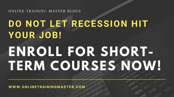 do-not-let-recession-hit-your-job-enroll-for-short-term-courses-now