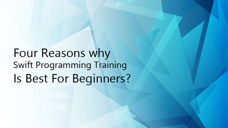Four-Reasons-Why-Swift-Programming-Training-Is-Best-For-Beginners?