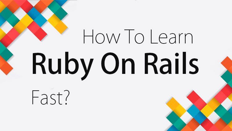 How-To-Learn-Ruby-On-Rails-Fast?